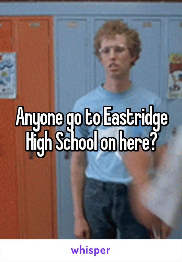 Anyone go to Eastridge High School on here?