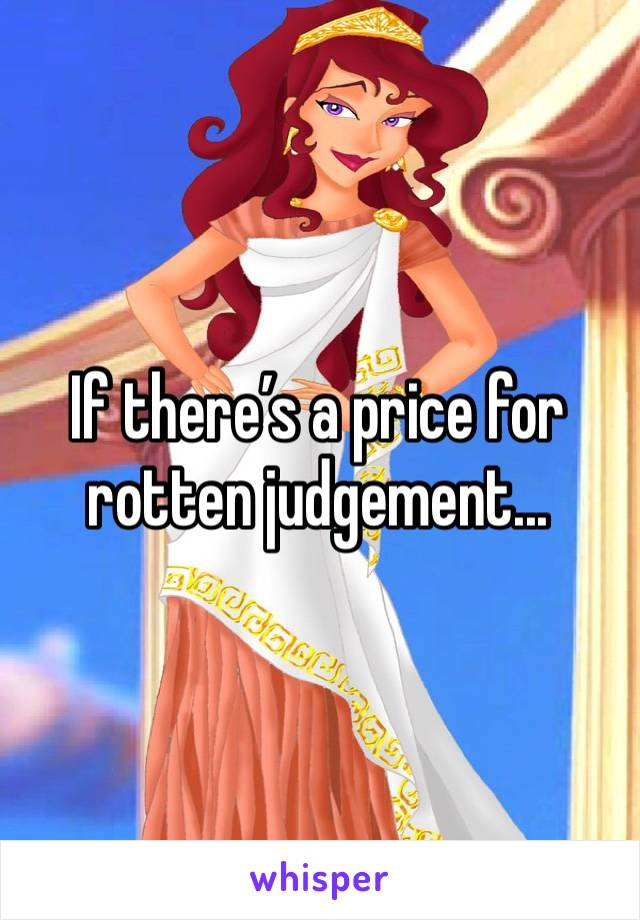 If there's a price for rotten judgement...