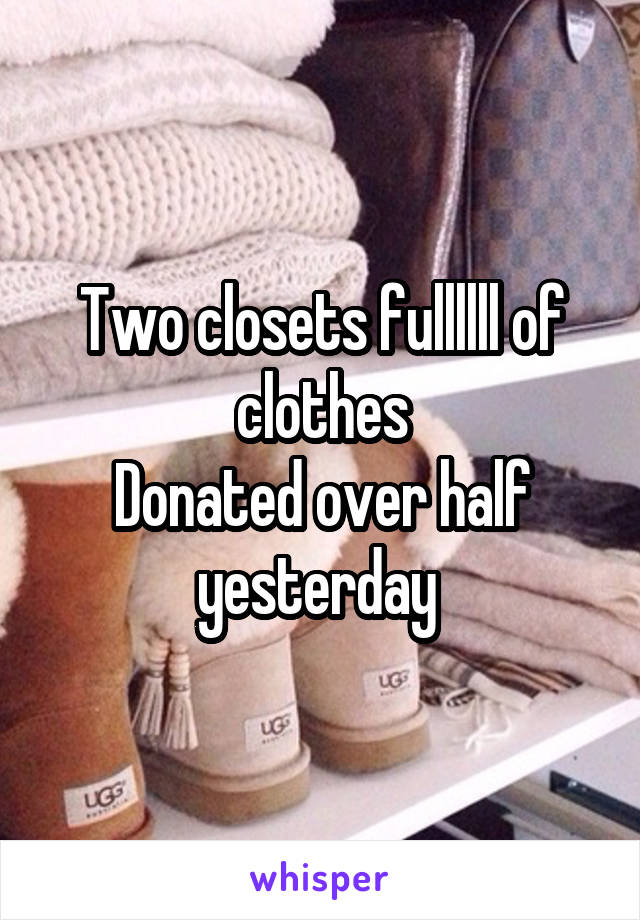 Two closets fullllll of clothes Donated over half yesterday
