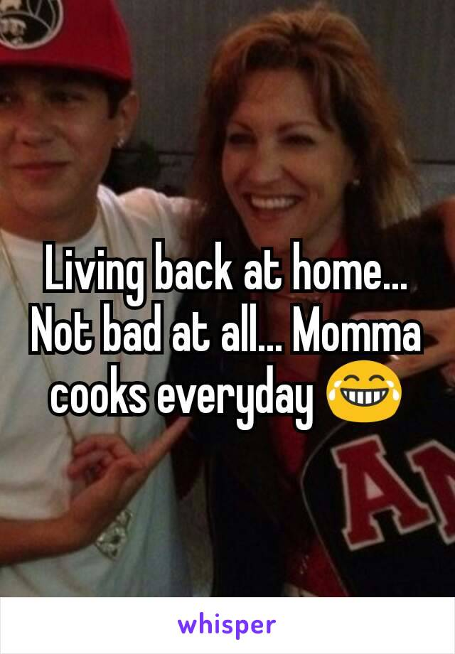 Living back at home... Not bad at all... Momma cooks everyday 😂