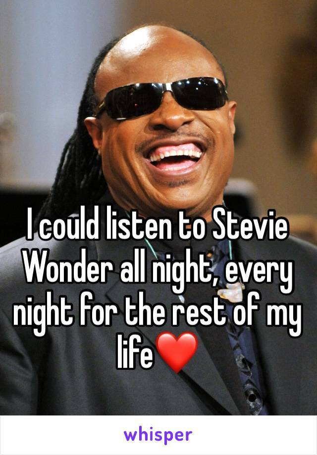 I could listen to Stevie Wonder all night, every night for the rest of my life❤️