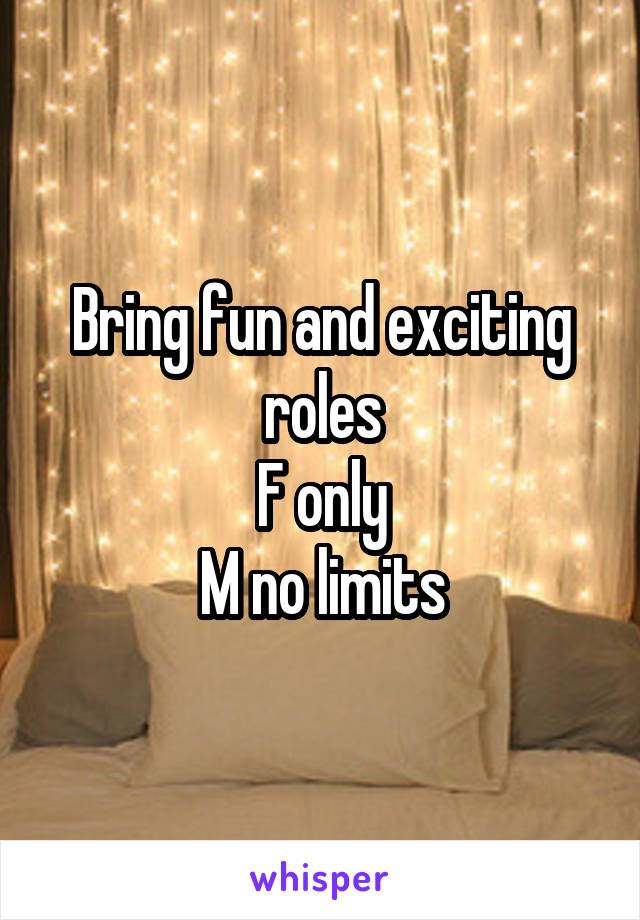 Bring fun and exciting roles F only M no limits