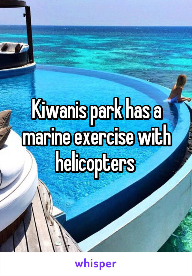 Kiwanis park has a marine exercise with helicopters