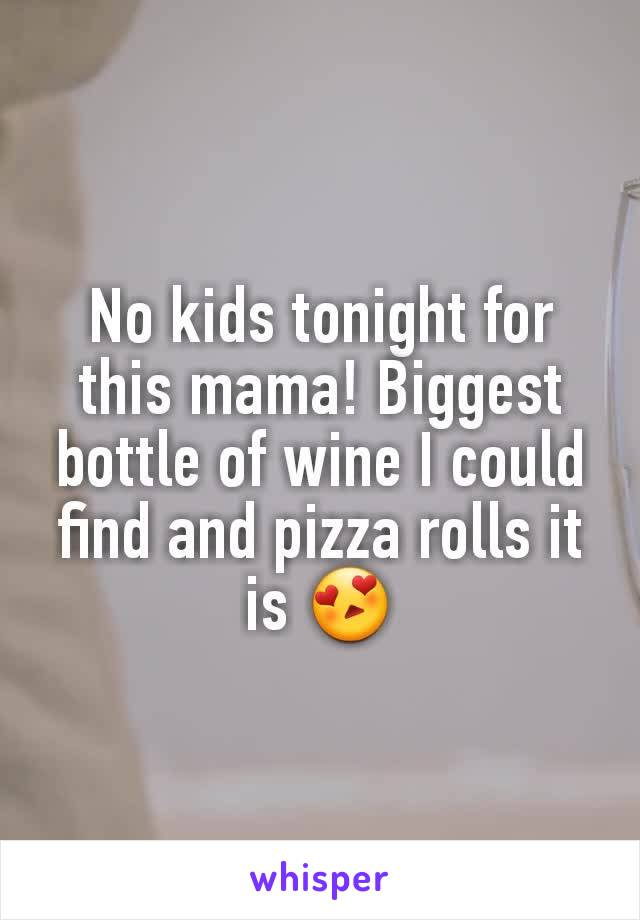 No kids tonight for this mama! Biggest bottle of wine I could find and pizza rolls it is 😍