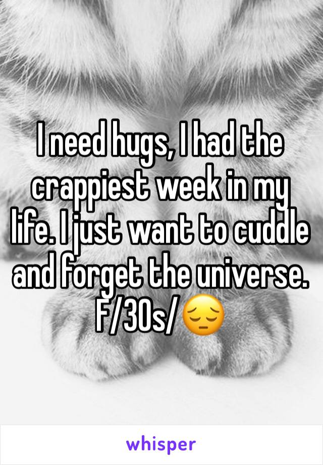 I need hugs, I had the crappiest week in my life. I just want to cuddle and forget the universe. F/30s/😔