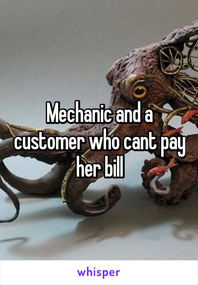 Mechanic and a customer who cant pay her bill