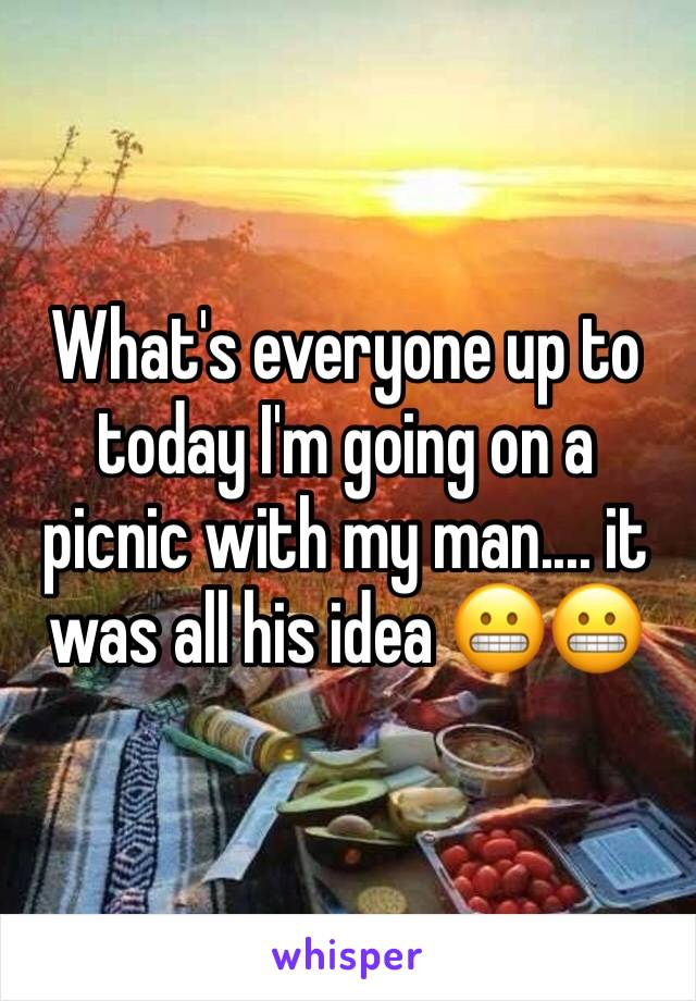 What's everyone up to today I'm going on a picnic with my man.... it was all his idea 😬😬