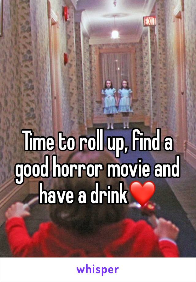 Time to roll up, find a good horror movie and have a drink❤️