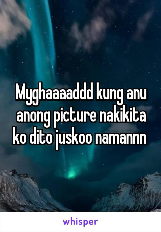 Myghaaaaddd kung anu anong picture nakikita ko dito juskoo namannn