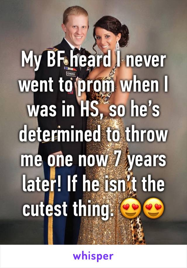 My BF heard I never went to prom when I was in HS, so he's determined to throw me one now 7 years later! If he isn't the cutest thing. 😍😍