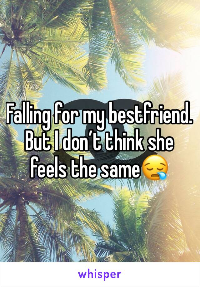 Falling for my bestfriend. But I don't think she feels the same😪