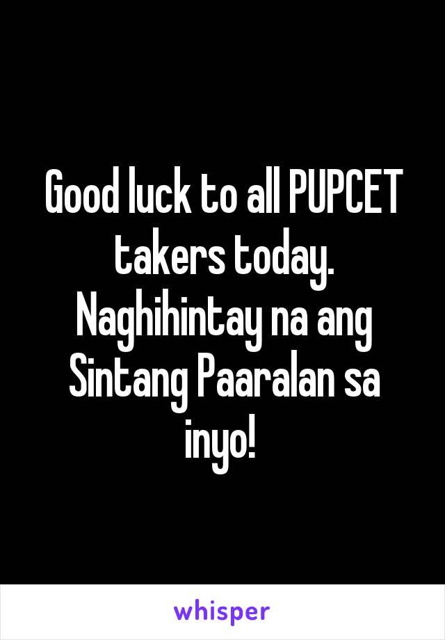 Good luck to all PUPCET takers today. Naghihintay na ang Sintang Paaralan sa inyo!