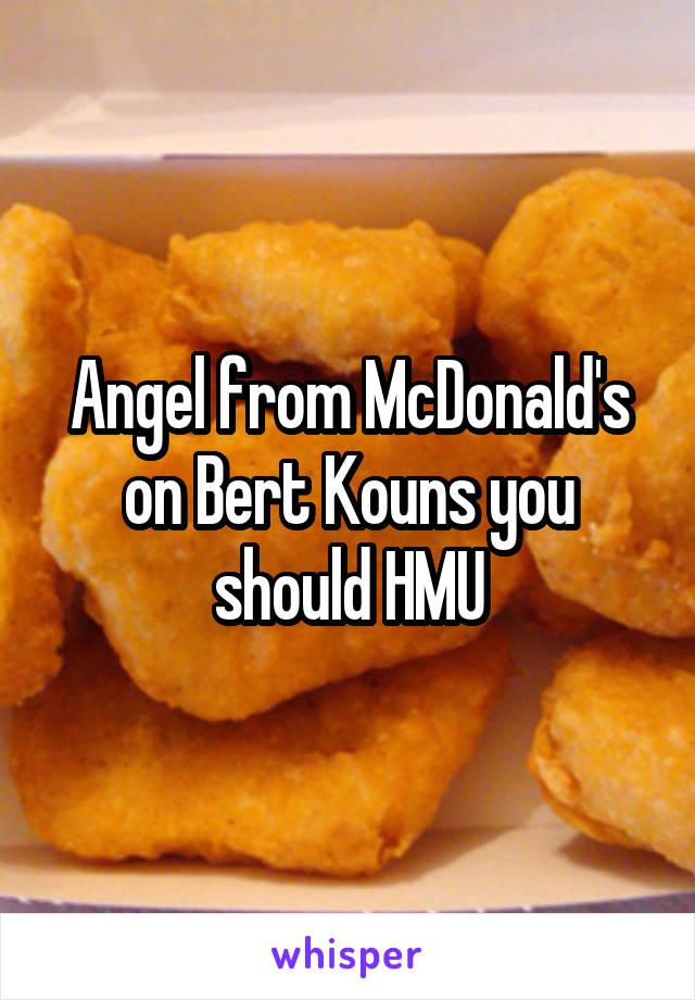Angel from McDonald's on Bert Kouns you should HMU