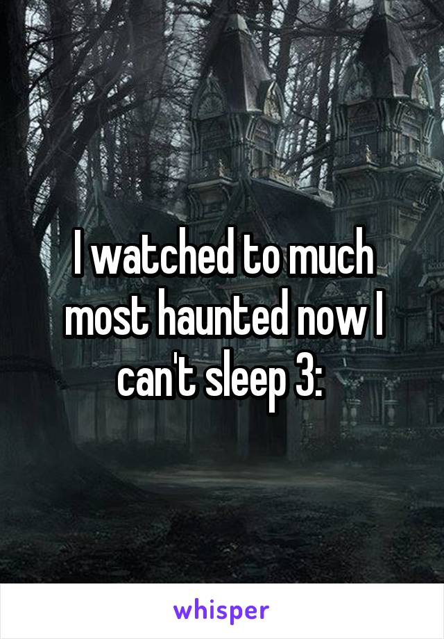 I watched to much most haunted now I can't sleep 3: