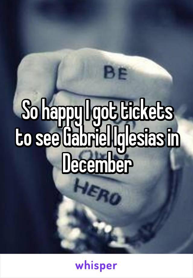 So happy I got tickets to see Gabriel Iglesias in December