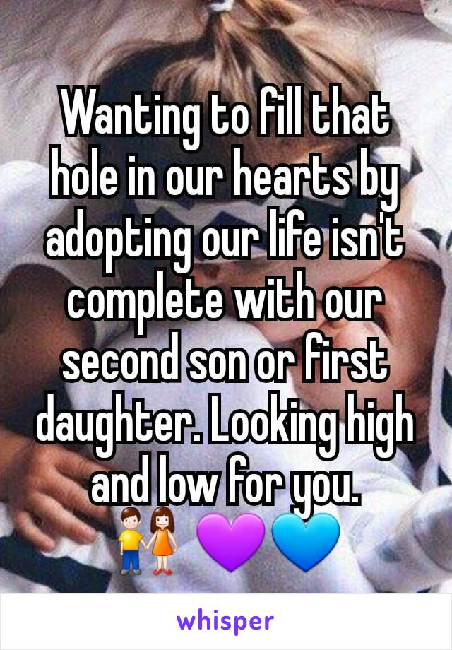 Wanting to fill that hole in our hearts by adopting our life isn't complete with our second son or first daughter. Looking high and low for you.         👫 💜💙