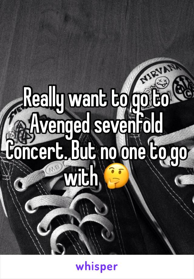 Really want to go to Avenged sevenfold Concert. But no one to go with 🤔