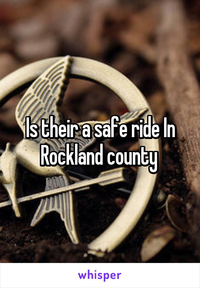 Is their a safe ride In Rockland county
