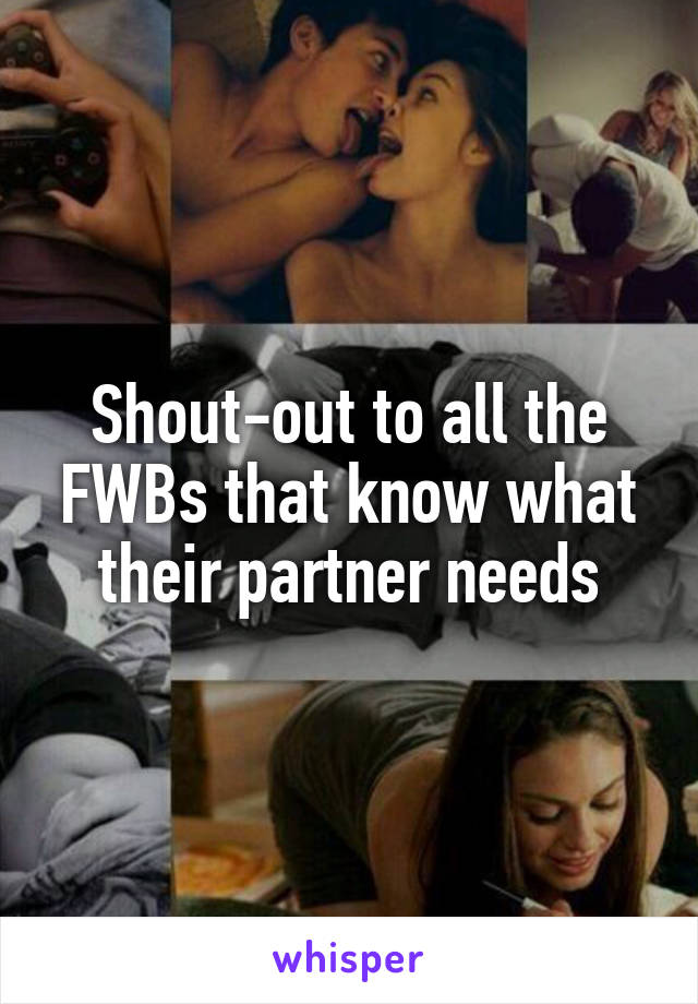 Shout-out to all the FWBs that know what their partner needs