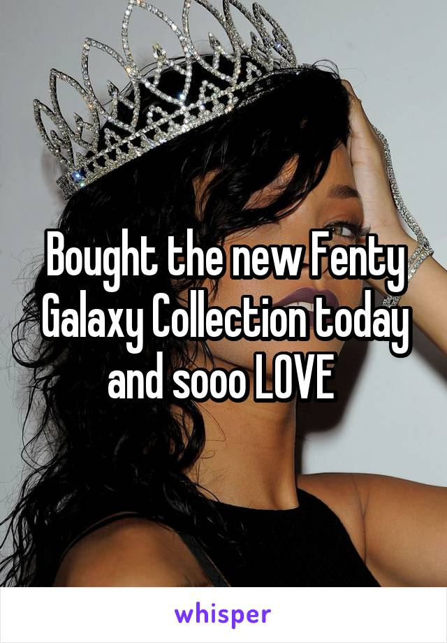 Bought the new Fenty Galaxy Collection today and sooo LOVE