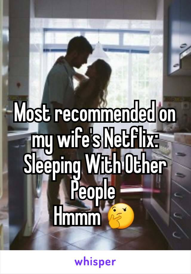 Most recommended on my wife's Netflix: Sleeping With Other People  Hmmm 🤔