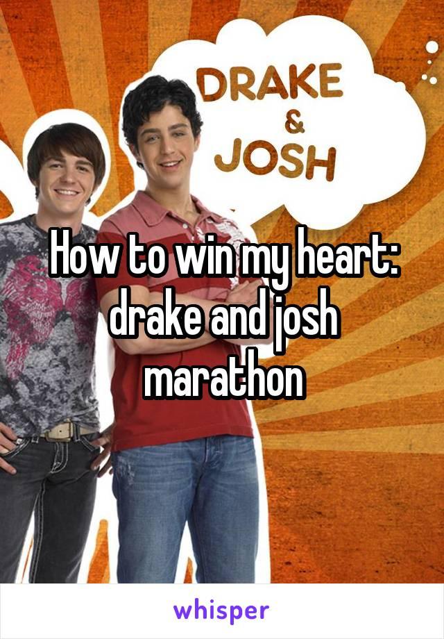 How to win my heart: drake and josh marathon