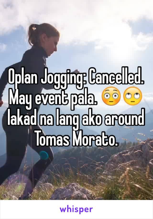 Oplan Jogging: Cancelled. May event pala. 😳🙄 lakad na lang ako around Tomas Morato.