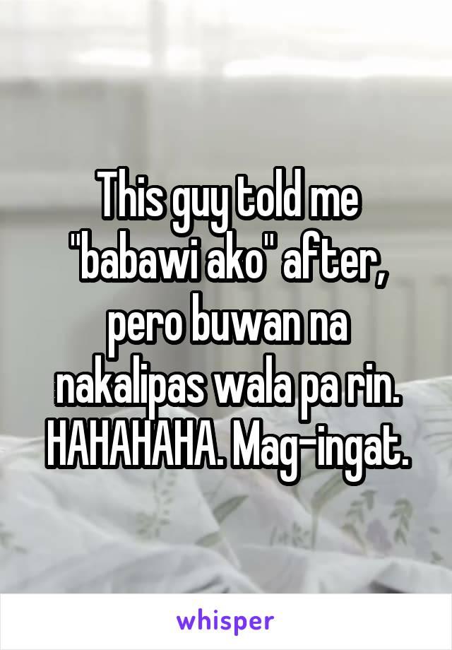 """This guy told me """"babawi ako"""" after, pero buwan na nakalipas wala pa rin. HAHAHAHA. Mag-ingat."""