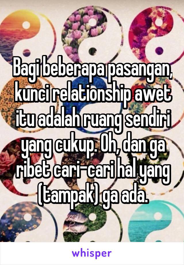 Bagi beberapa pasangan, kunci relationship awet itu adalah ruang sendiri yang cukup. Oh, dan ga ribet cari-cari hal yang (tampak) ga ada.
