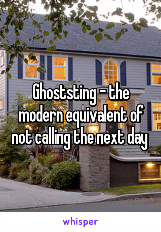Ghoststing - the modern equivalent of not calling the next day