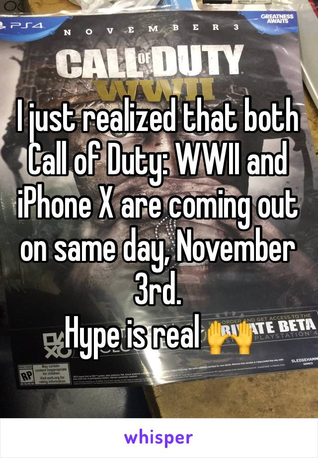 I just realized that both Call of Duty: WWII and iPhone X are coming out on same day, November 3rd. Hype is real 🙌