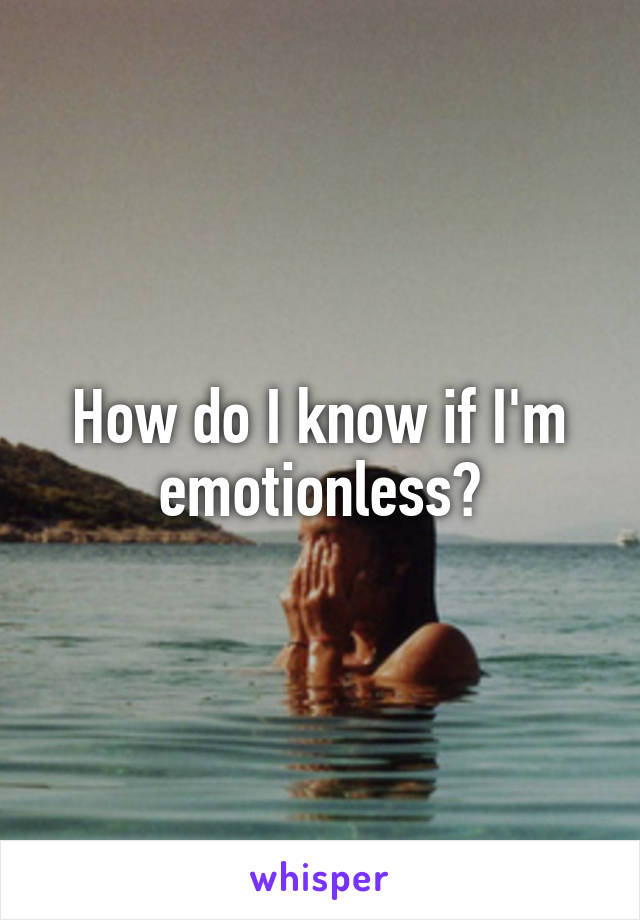 How do I know if I'm emotionless?