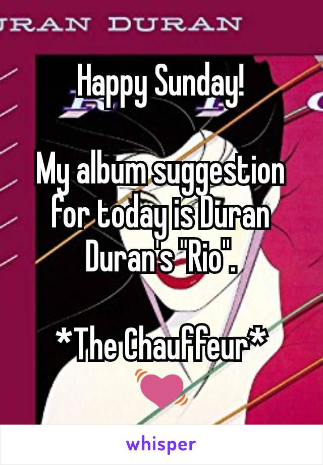 """Happy Sunday!  My album suggestion for today is Duran Duran's """"Rio"""".  *The Chauffeur* 💓"""