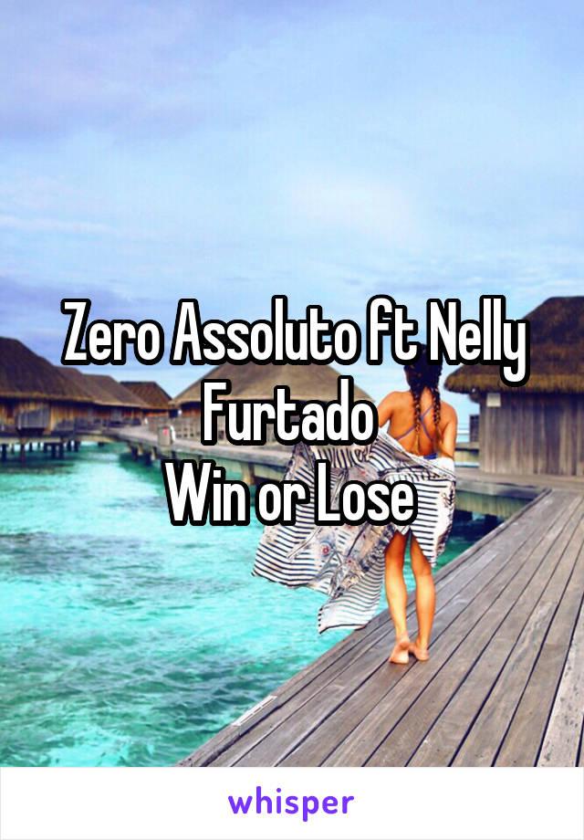 Zero Assoluto ft Nelly Furtado  Win or Lose