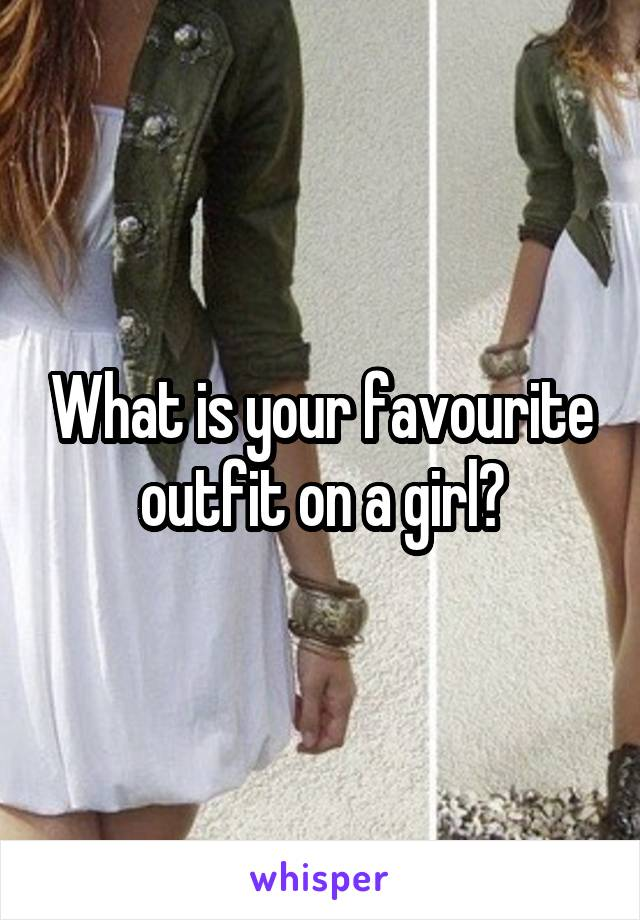 What is your favourite outfit on a girl?