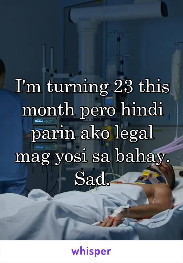 I'm turning 23 this month pero hindi parin ako legal mag yosi sa bahay. Sad.