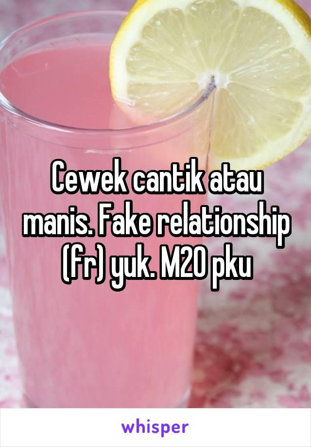 Cewek cantik atau manis. Fake relationship (fr) yuk. M20 pku