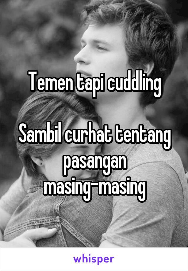 Temen tapi cuddling  Sambil curhat tentang pasangan masing-masing