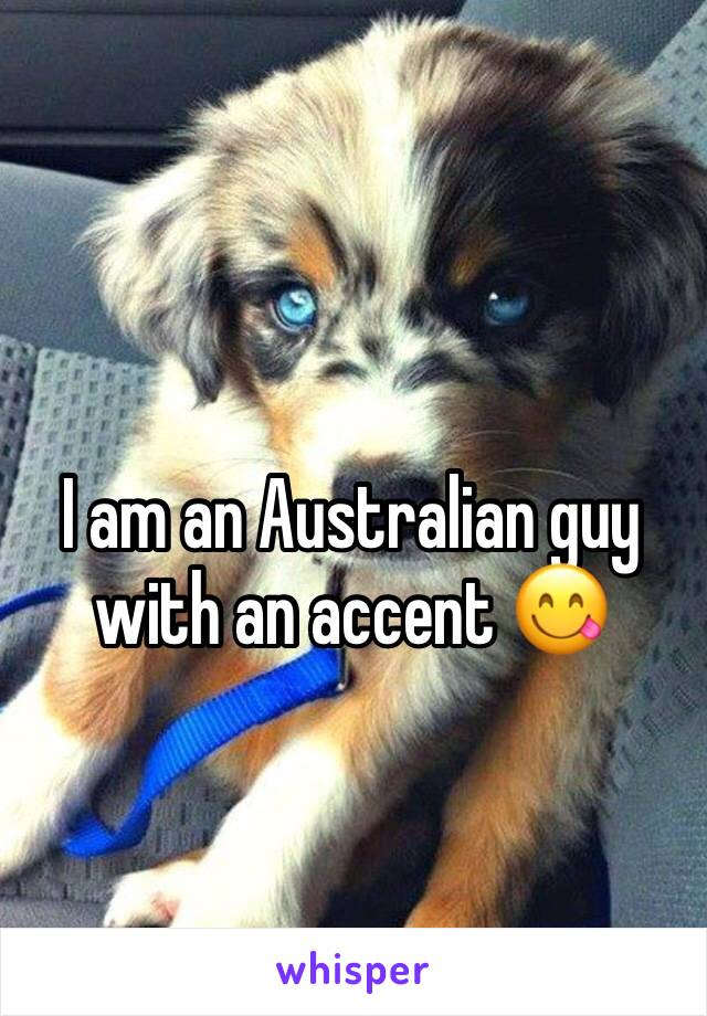 I am an Australian guy with an accent 😋