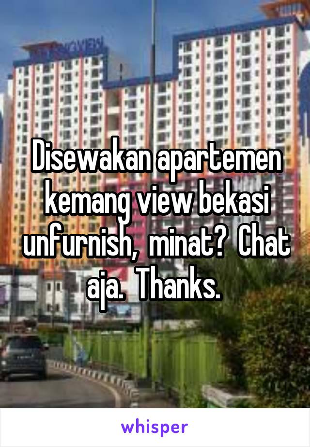 Disewakan apartemen kemang view bekasi unfurnish,  minat?  Chat aja.  Thanks.