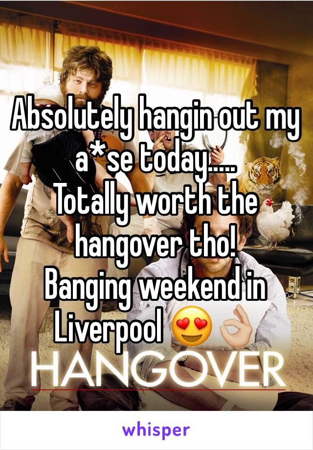 Absolutely hangin out my a*se today..... Totally worth the hangover tho!  Banging weekend in Liverpool 😍👌🏼