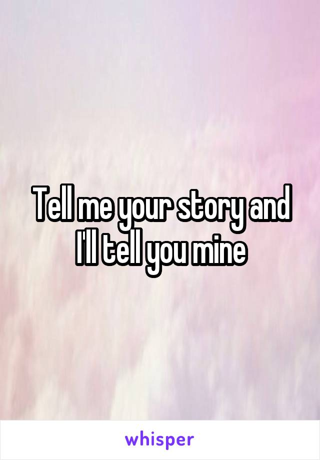 Tell me your story and I'll tell you mine