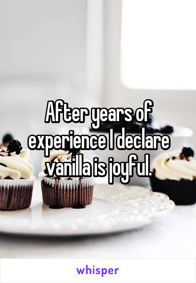After years of experience I declare vanilla is joyful.