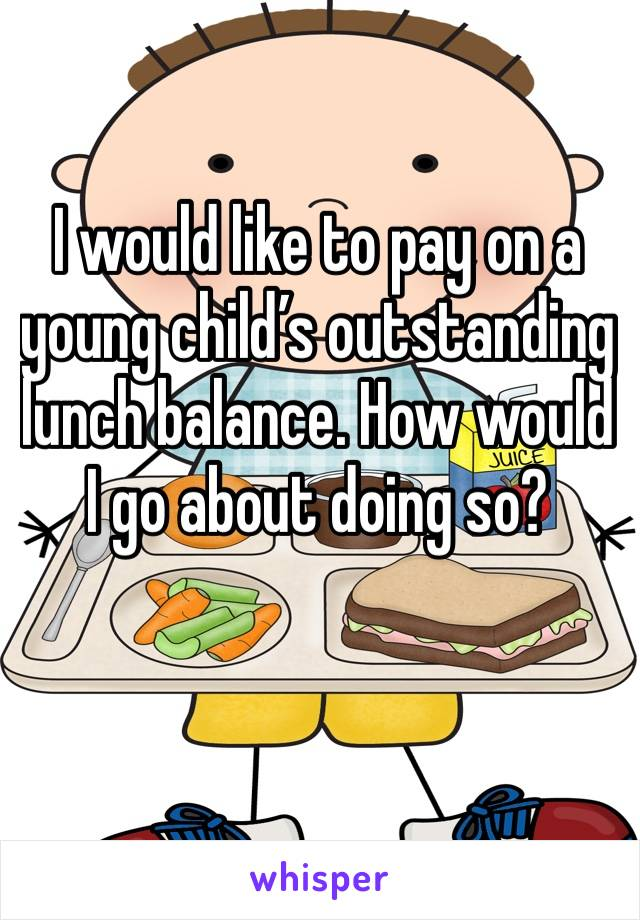 I would like to pay on a young child's outstanding lunch balance. How would I go about doing so?