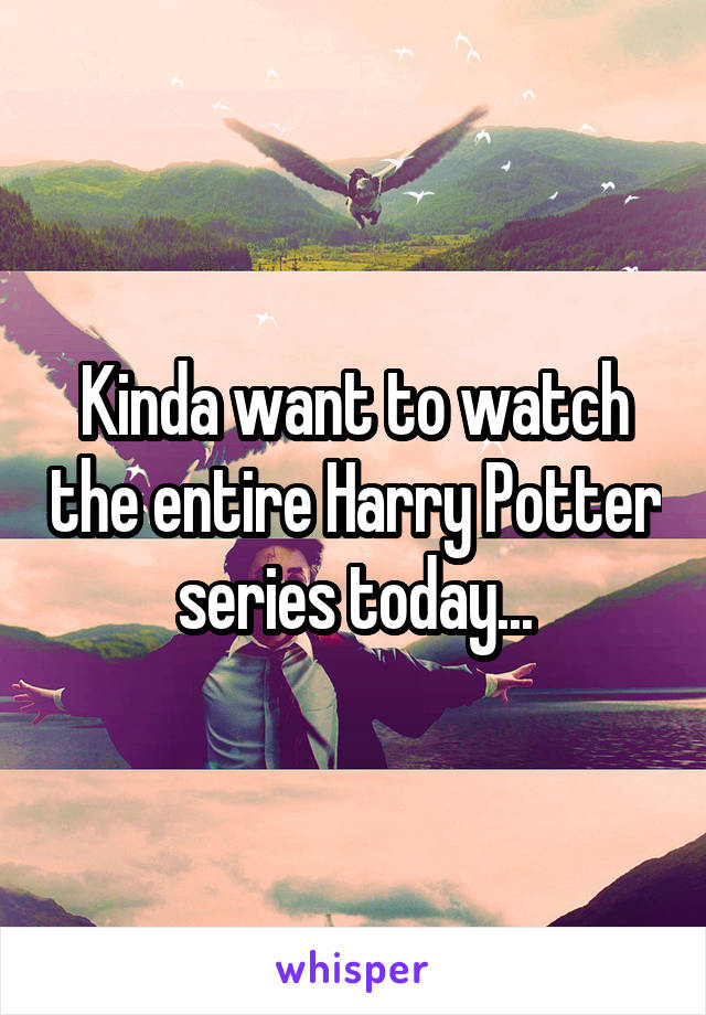 Kinda want to watch the entire Harry Potter series today...
