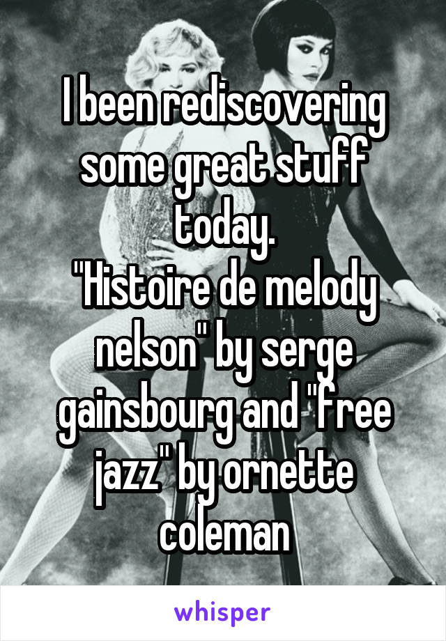 """I been rediscovering some great stuff today. """"Histoire de melody nelson"""" by serge gainsbourg and """"free jazz"""" by ornette coleman"""
