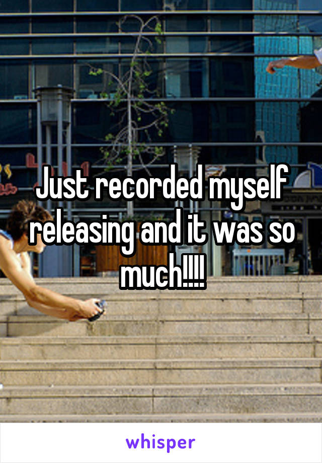Just recorded myself releasing and it was so much!!!!