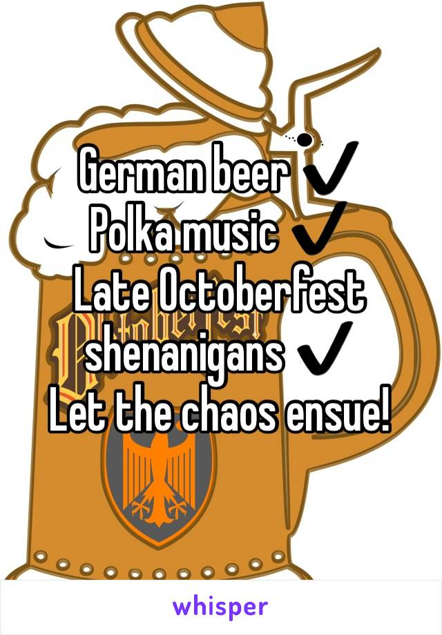 German beer ✔️ Polka music ✔️ Late Octoberfest shenanigans ✔️ Let the chaos ensue!