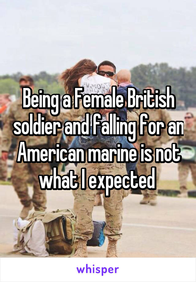 Being a Female British soldier and falling for an American marine is not what I expected