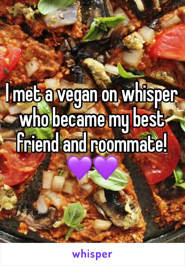 I met a vegan on whisper who became my best friend and roommate! 💜💜